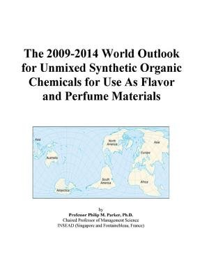 The 2009-2014 World Outlook for Unmixed Synthetic Organic Chemicals for Use as Flavor and Perfume Materials (Electronic book...