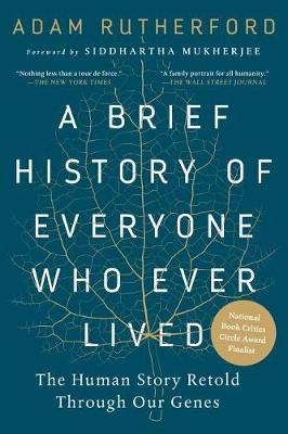 A Brief History of Everyone Who Ever Lived - The Human Story Retold Through Our Genes /]cadam Rutherford; Foreword by...