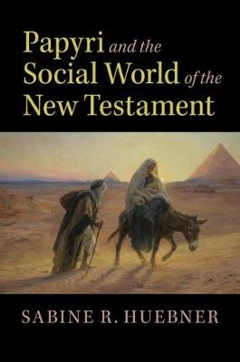 Papyri and the Social World of the New Testament (Paperback): Sabine R. Huebner