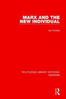 Marx and the New Individual (Hardcover): Ian Forbes