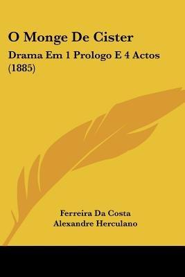 O Monge de Cister - Drama Em 1 Prologo E 4 Actos (1885) (English, Portuguese, Paperback): Ferreira Da Costa, Alexandre Herculano