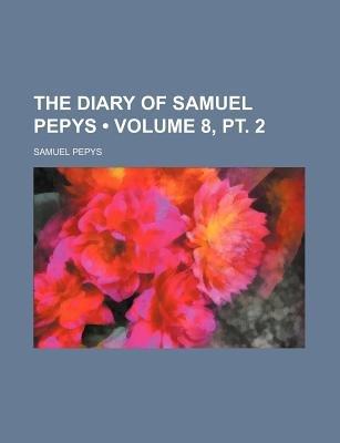 The Diary of Samuel Pepys (Volume 8, PT. 2) (Paperback): Samuel Pepys