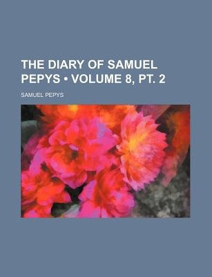 The Diary of Samuel Pepys (Volume 8, PT. 2) (Paperback): Samuel Pepys