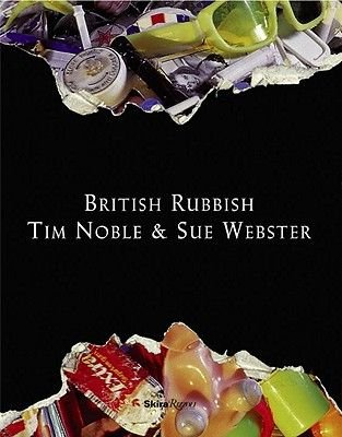 British Rubbish (Hardcover): Tim Noble, Sue Webster