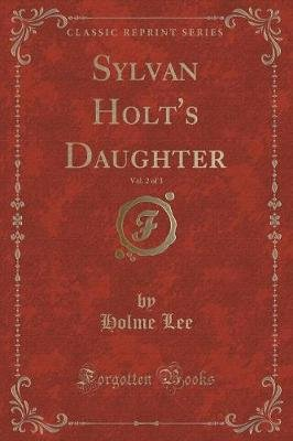 Sylvan Holt's Daughter, Vol. 2 of 3 (Classic Reprint) (Paperback): Holme Lee