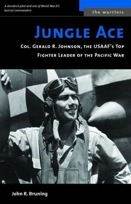 Jungle Ace - The Story of One of the Usaaf's Great Fighret Leaders, Col. Gerald R. Johnson (Paperback, New ed):