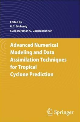 Advanced Numerical Modeling and Data Assimilation Techniques for Tropical Cyclone Predictions (Hardcover, 1st ed. 2017): U.C....