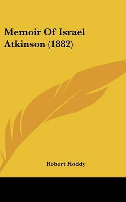 Memoir of Israel Atkinson (1882) (Hardcover): Robert Hoddy