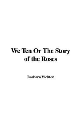 We Ten Or The Story of the Roses (Paperback): Barbara Yechton