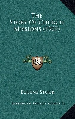 The Story of Church Missions (1907) (Hardcover): Eugene Stock