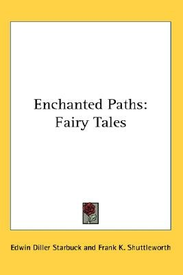 Enchanted Paths - Fairy Tales (Paperback): Edwin Diller Starbuck, Frank K Shuttleworth
