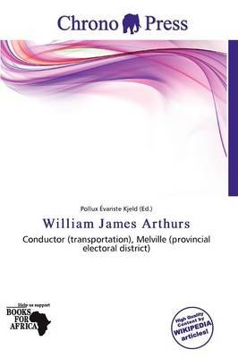 William James Arthurs (Paperback): Pollux Variste Kjeld