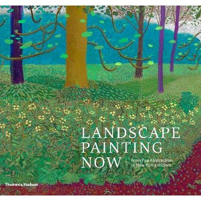 Landscape Painting Now - From Pop Abstraction to New Romanticism (Hardcover): Todd Bradway