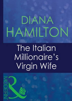 Italian Husbands, 19 - The Italian Millionaire's Virgin Wife (Electronic book text, ePub First edition): Diana Hamilton