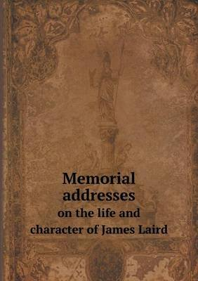 Memorial Addresses on the Life and Character of James Laird (Paperback): W. H Michael