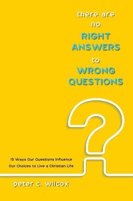 There Are No Right Answers to Wrong Questions (Paperback): Peter C. Wilcox