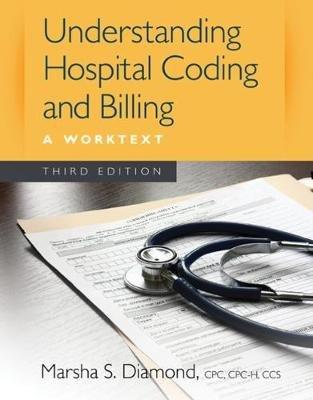 Understanding Hospital Coding and Billing - A Worktext (Spiral bound, 3rd edition): Marsha Diamond