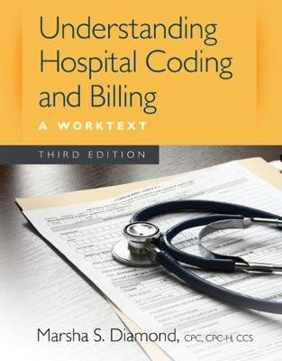 Understanding Hospital Coding and Billing - A Worktext (Spiral bound, 3rd Revised edition): Marsha Diamond