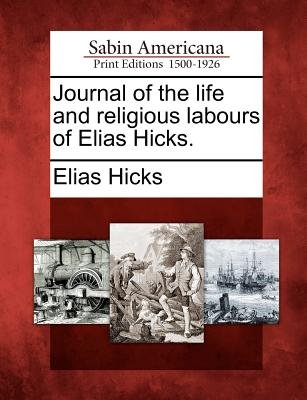 Journal of the Life and Religious Labours of Elias Hicks. (Paperback): Elias Hicks
