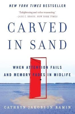 Carved in Sand - When Attention Fails and Memory Fades in Midlife (Paperback): Cathryn Jakobson Ramin