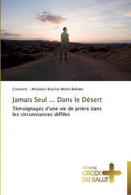 Jamais Seul ... Dans Le Desert (French, Paperback): Bopima Moelo Bokoto Constant -. Athanase