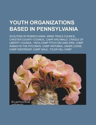 Youth Organizations Based in Pennsylvania - Scouting in Pennsylvania, Minsi Trails Council, Chester County Council, Camp...