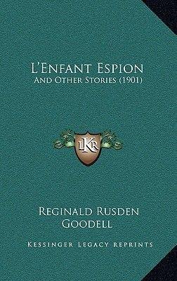 L'Enfant Espion - And Other Stories (1901) (Hardcover): Reginald Rusden Goodell
