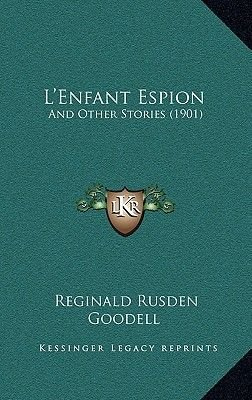 L'Enfant Espion - And Other Stories (1901) (Hardcover): Reginald Rusden Goodell