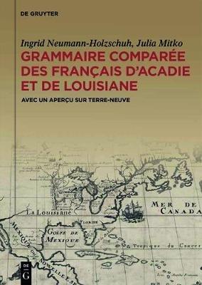 Grammaire Comparee Des Francais D'Acadie Et de Louisiane (Gracofal) - Avec Un Apercu Sur Terre-Neuve (French, Electronic...