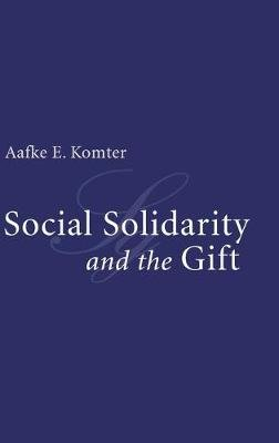 Social Solidarity and the Gift (Hardcover, New): Aafke E. Komter