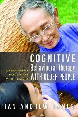 Cognitive Behavioural Therapy with Older People - Interventions for Those with and without Dementia (Paperback): Ian Andrew...