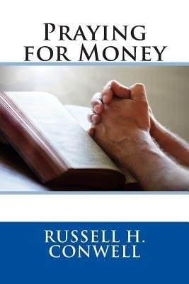 Praying for Money (Paperback): Russell Herman Conwell