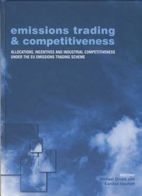 Emissions Trading and Competitiveness - Allocations, Incentives and Industrial Competitiveness under the EU Emissions Trading...