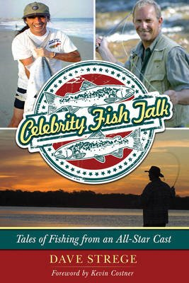 Celebrity Fish Talk - Tales of Fishing from an All-Star Cast (Hardcover): Dave Strege