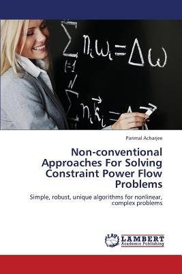 Non-Conventional Approaches for Solving Constraint Power Flow Problems (Paperback): Acharjee Parimal