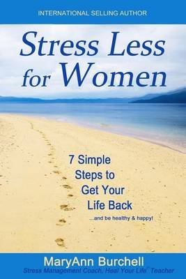 Stress Less for Women - Simple Steps to Get Your Life Back (Paperback): Maryann Burchell