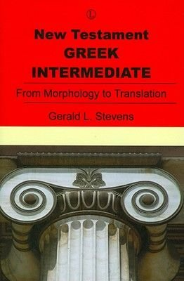 New Testament Greek Intermediate - From Morphology to Translation (Paperback, New): Gerald Stevens