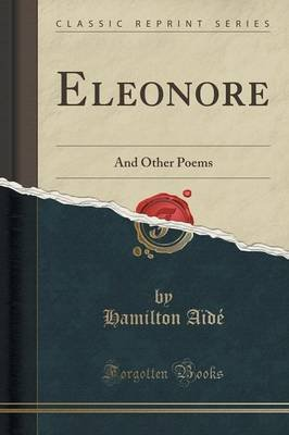 Eleonore - And Other Poems (Classic Reprint) (Paperback): Hamilton Aide