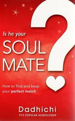 Is He Your Soul Mate? (Paperback): Dadhichi