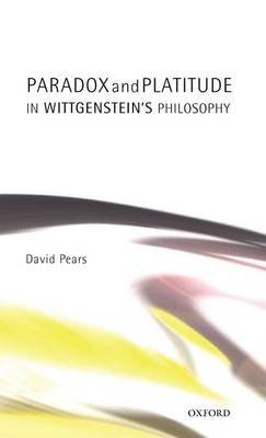 Paradox and Platitude in Wittgenstein's Philosophy (Electronic book text): David Pears
