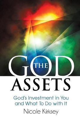 The God Assets - God's Investment in You and What to Do with It (Paperback): Nicole Kirksey