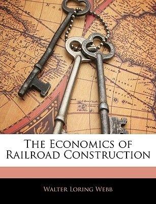 The Economics of Railroad Construction (Paperback): Walter Loring Webb