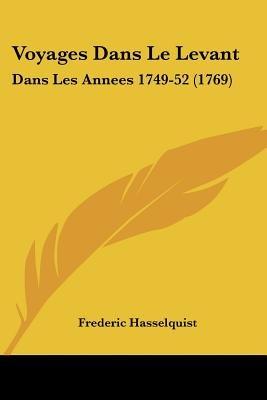 Voyages Dans Le Levant - Dans Les Annees 1749-52 (1769) (English, French, Paperback): Frederic Hasselquist