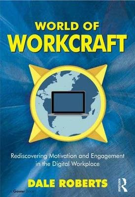 World of Workcraft - Rediscovering Motivation and Engagement in the Digital Workplace (Electronic book text): Dale Roberts