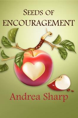 Seeds of Encouragement (Paperback): Andrea Marie Sharp