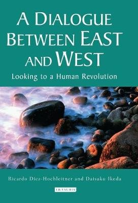A Dialogue Between East and West - Looking to a Human Revolution (Paperback): Ikeda Daisaku, Ricardo Diez Hochleitner