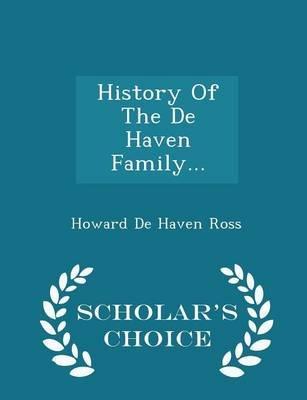 History of the de Haven Family... - Scholar's Choice Edition (Paperback): Howard De Haven Ross