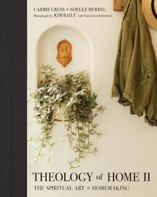 Theology of Home II - The Spiritual Art of Homemaking (Hardcover): Carrie Gress, Noelle Mering