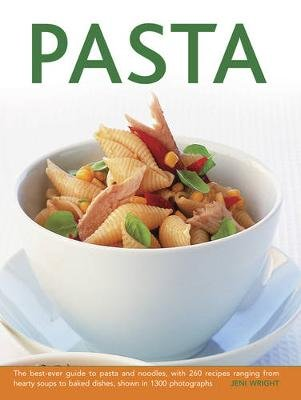 Pasta - The Best-Ever Guide to Pasta and Noodles, with 260 Recipes Ranging from Hearty Soups to Baked Dishes, Shown in 1300...