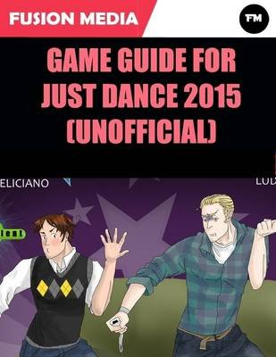 Game Guide for Just Dance 2015 (Unofficial) (Electronic book text): Fusion Media